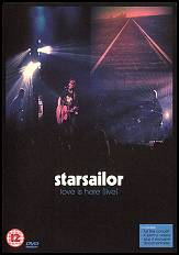 [Starsailor, Love is Here (Live) - DVD and VHS.]